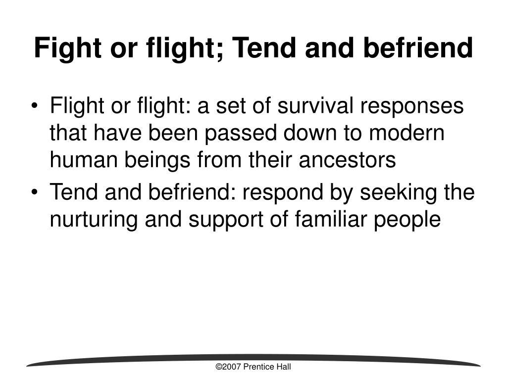Fight or flight; Tend and befriend