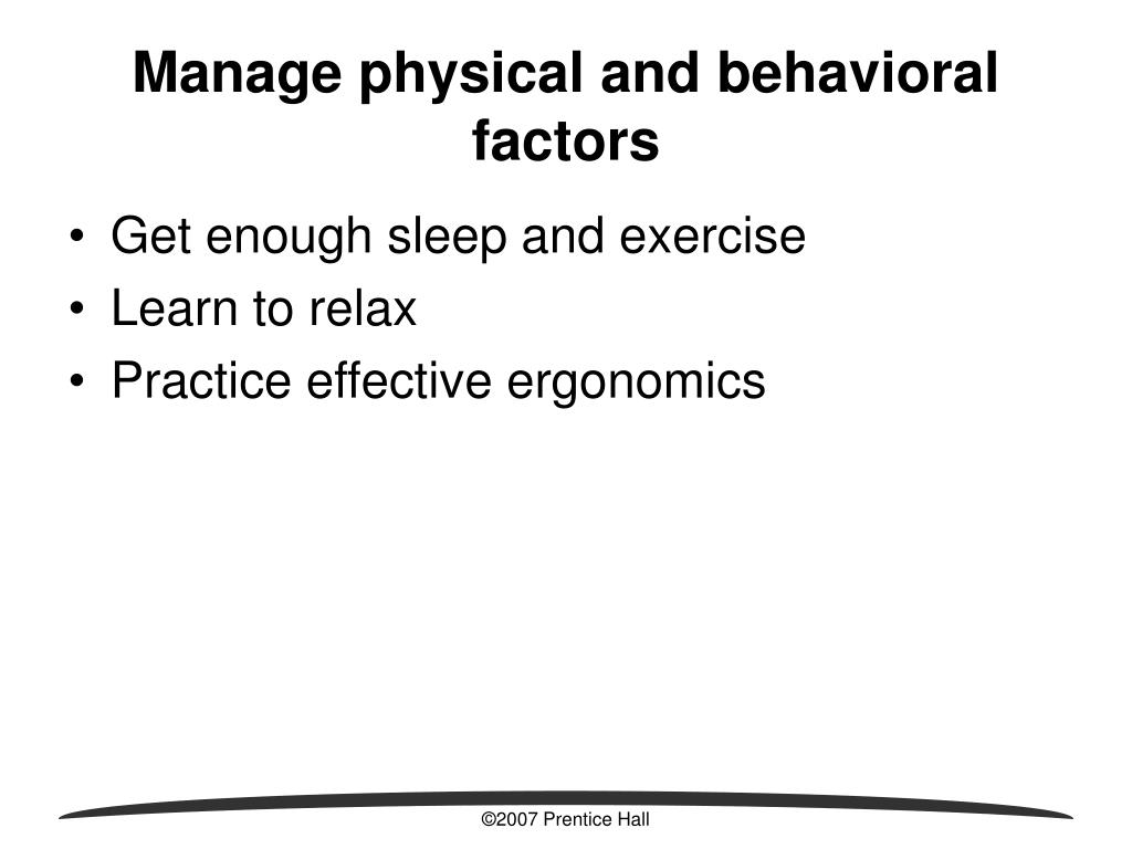 Manage physical and behavioral factors