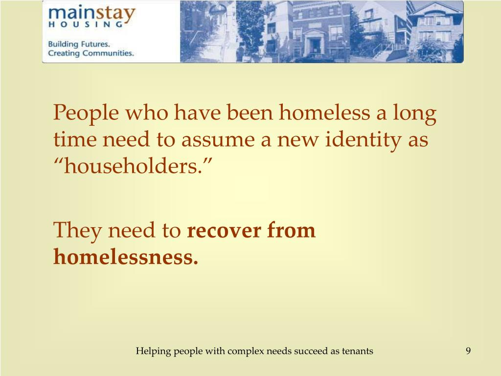 "People who have been homeless a long time need to assume a new identity as ""householders."""