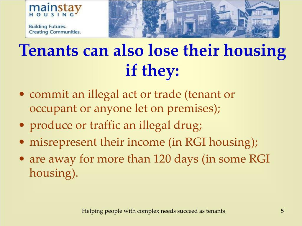 Tenants can also lose their housing if they: