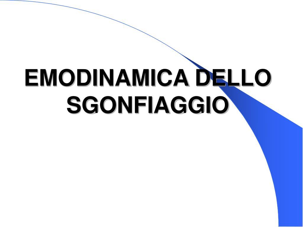 EMODINAMICA DELLO SGONFIAGGIO