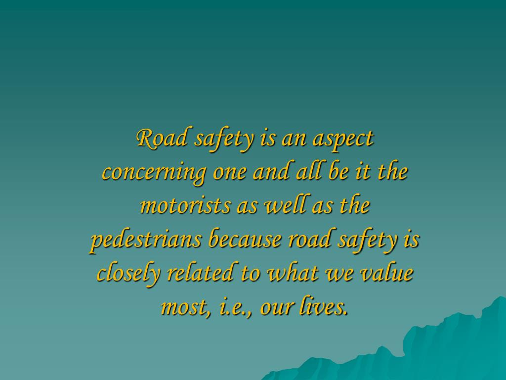 Road safety is an aspect concerning one and all be it the motorists as well as the pedestrians because road safety is closely related to what we value most, i.e., our lives.