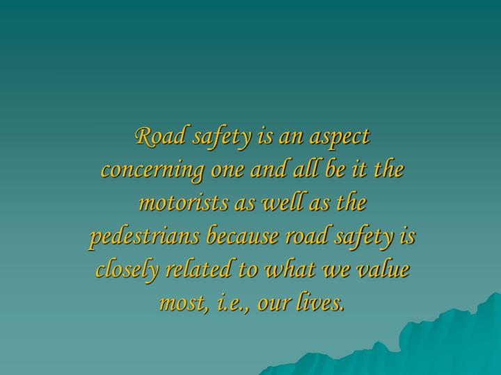 Road safety is an aspect concerning one and all be it the motorists as well as the pedestrians becau...