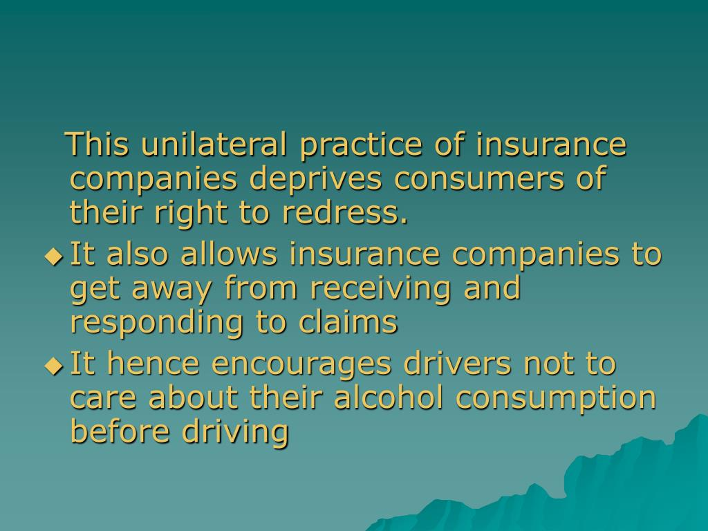 This unilateral practice of insurance companies deprives consumers of their right to redress.