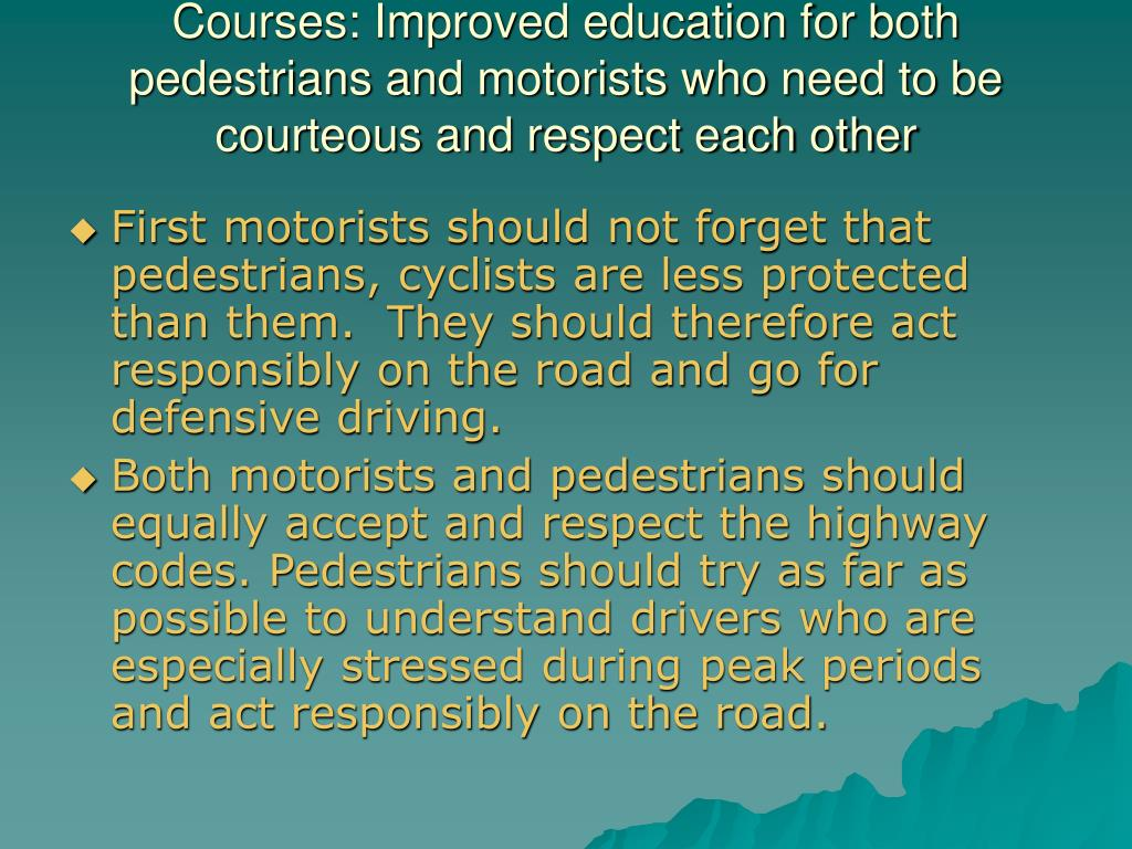 Courses: Improved education for both pedestrians and motorists who need to be courteous and respect each other