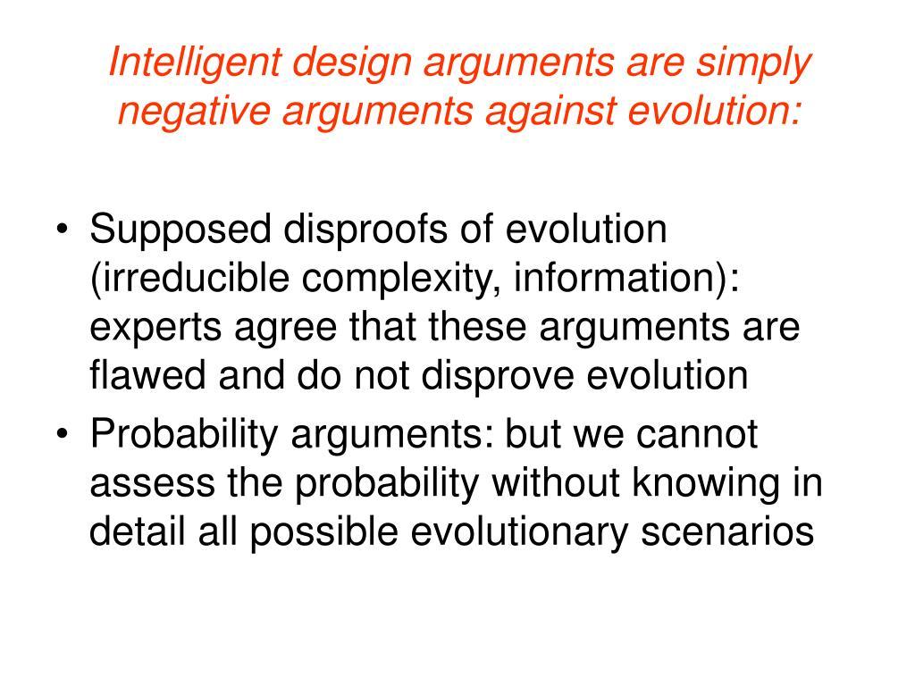 Intelligent design arguments are simply negative arguments against evolution: