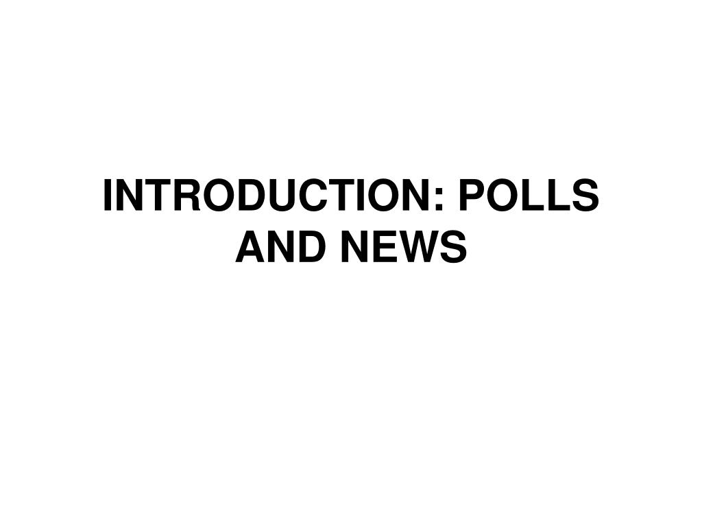 INTRODUCTION: POLLS AND NEWS