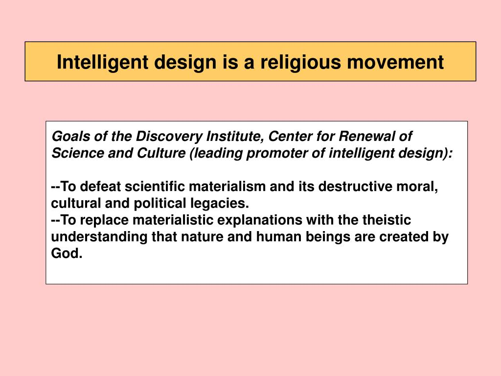Goals of the Discovery Institute, Center for Renewal of Science and Culture (leading promoter of intelligent design):