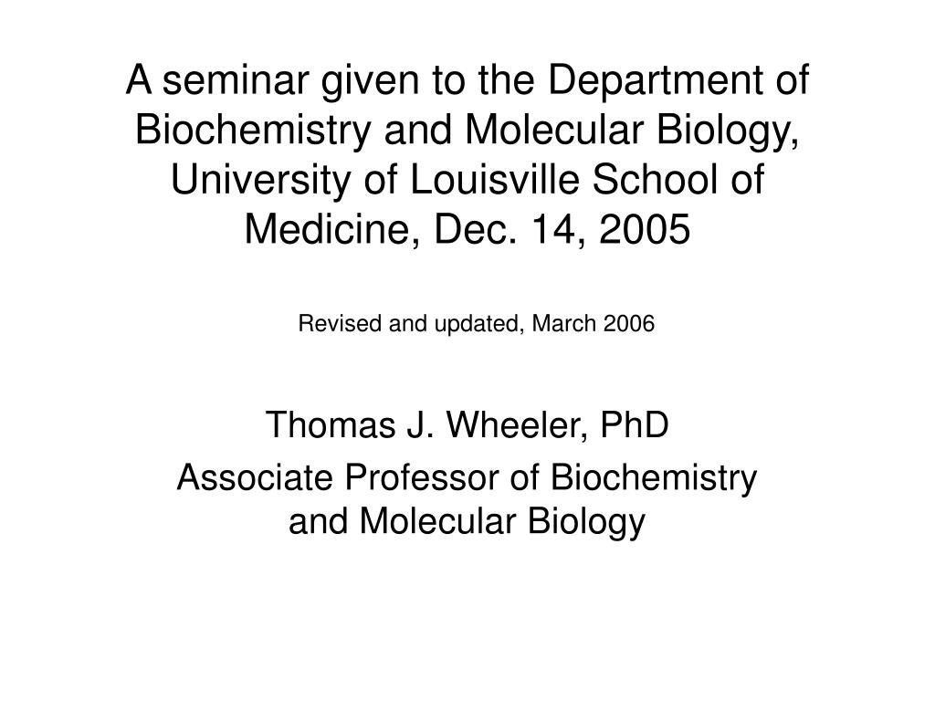 A seminar given to the Department of Biochemistry and Molecular Biology, University of Louisville School of Medicine, Dec. 14, 2005
