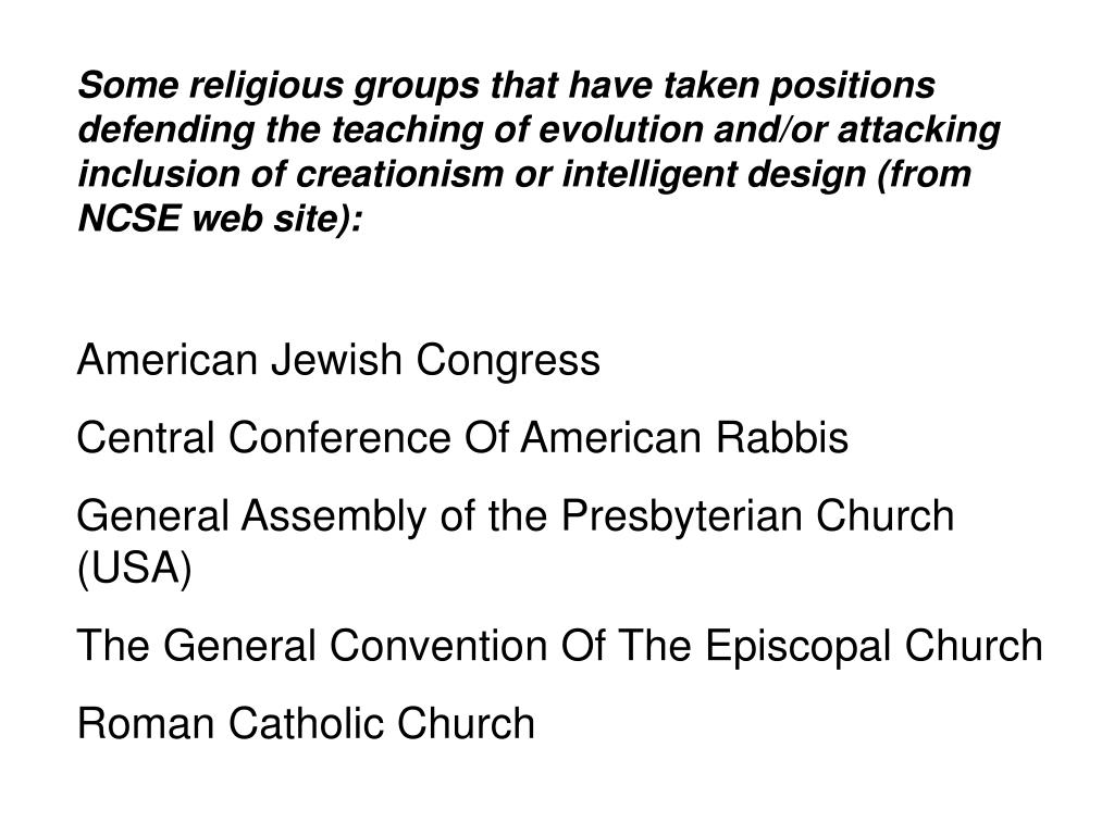 Some religious groups that have taken positions defending the teaching of evolution and/or attacking inclusion of creationism or intelligent design (from NCSE web site):