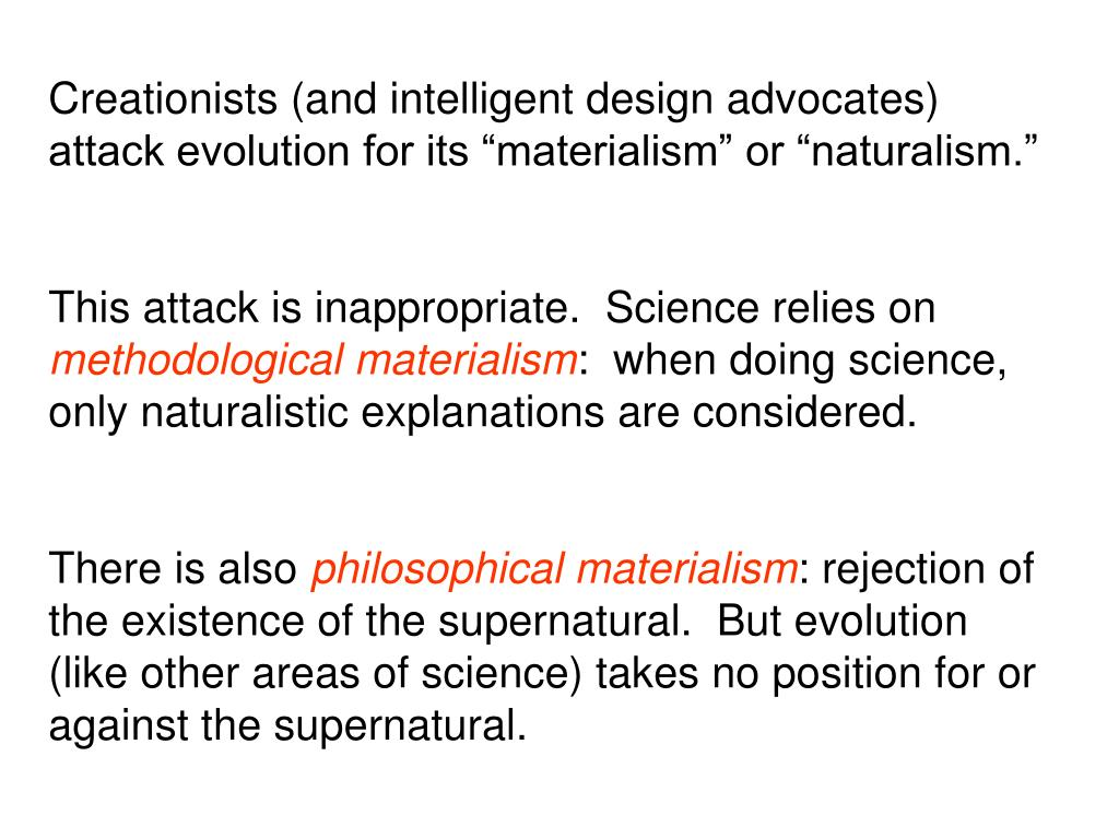 "Creationists (and intelligent design advocates) attack evolution for its ""materialism"" or ""naturalism."""