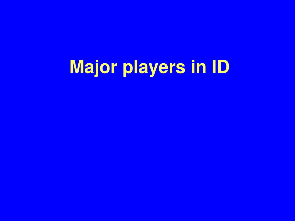 Major players in ID