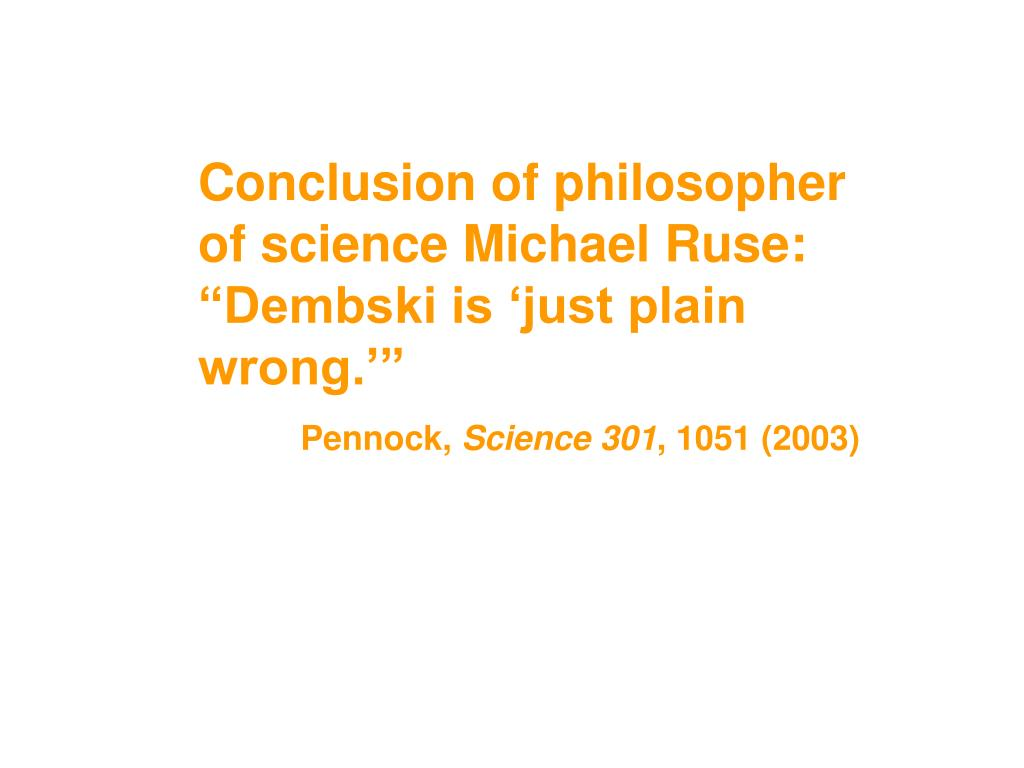 "Conclusion of philosopher of science Michael Ruse: ""Dembski is 'just plain wrong.'"""