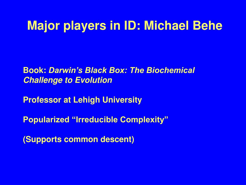 Major players in ID: Michael Behe