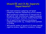 should ee and cs be separate departments