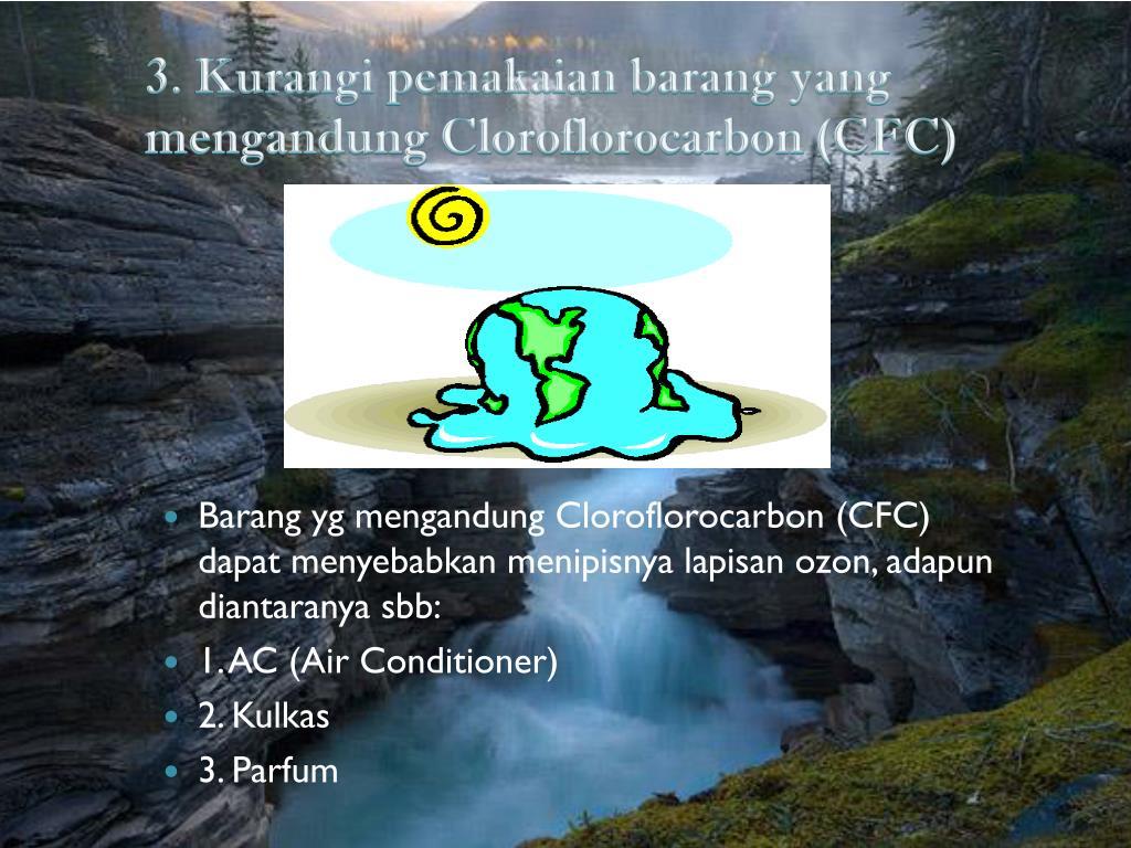 3. Kurangi pemakaian barang yang mengandung Cloroflorocarbon (CFC)