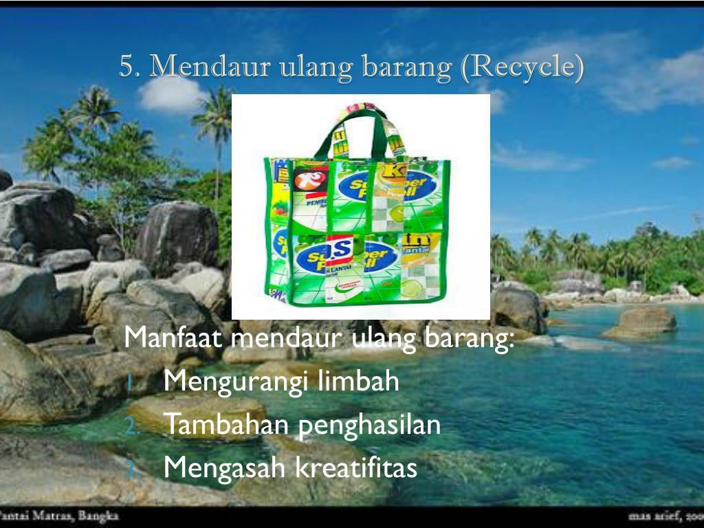 5. Mendaur ulang barang (Recycle)