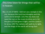 this time listen for things that will be in heaven