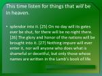 this time listen for things that will be in heaven9