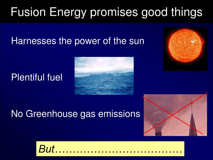 Fusion energy promises good things l.jpg