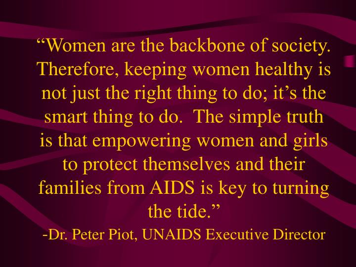 """Women are the backbone of society.  Therefore, keeping women healthy is not just the right thing ..."