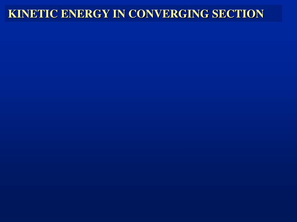 KINETIC ENERGY IN CONVERGING SECTION