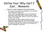 define your why can t i just moments