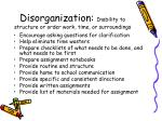 disorganization inability to structure or order work time or surroundings