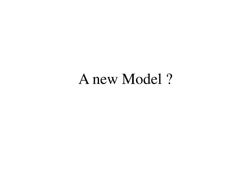 A new Model ?