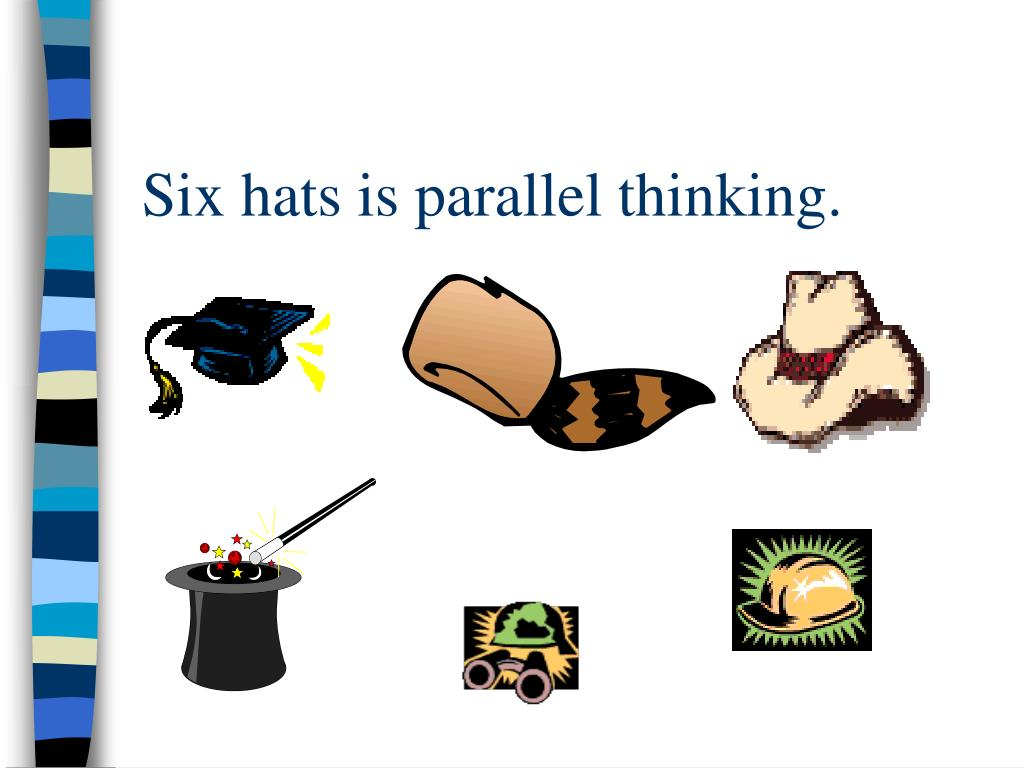 Six hats is parallel thinking.