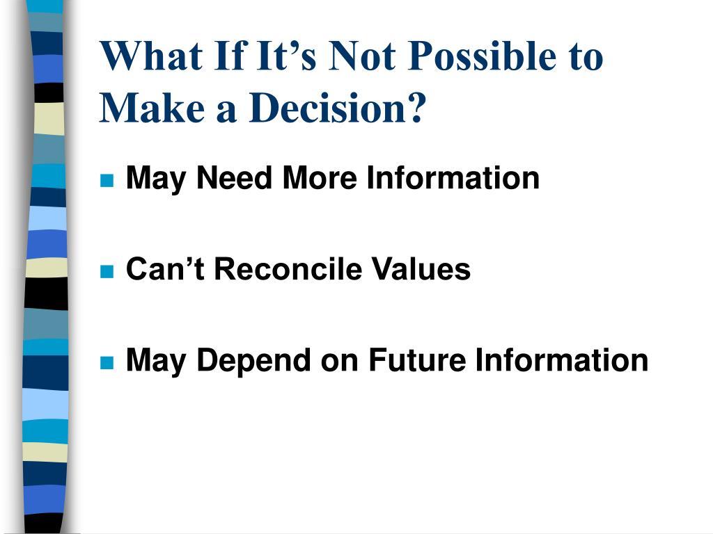 What If It's Not Possible to Make a Decision?