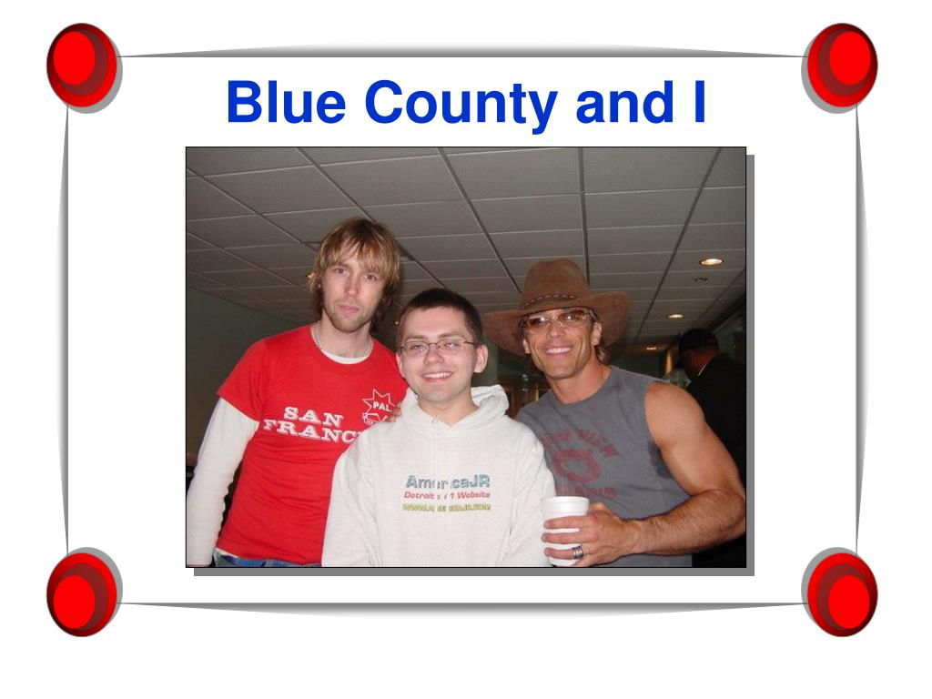 Blue County and I