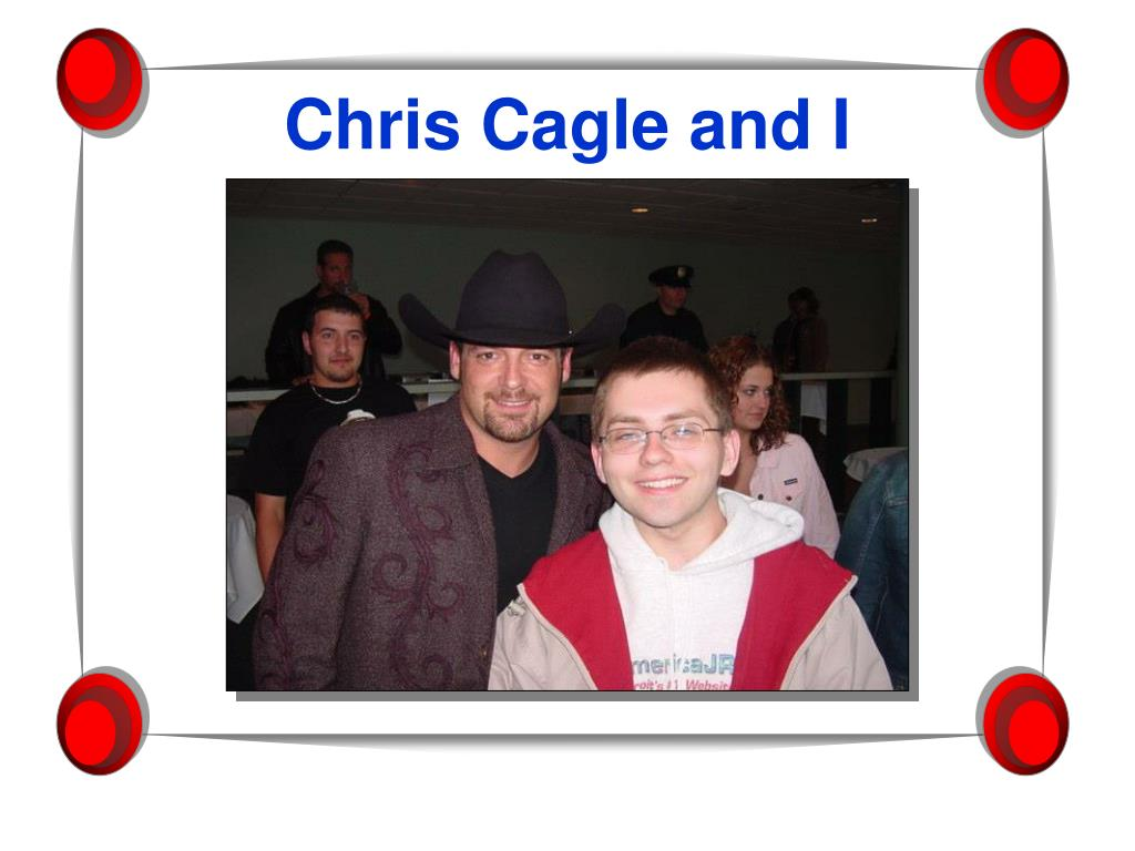 Chris Cagle and I