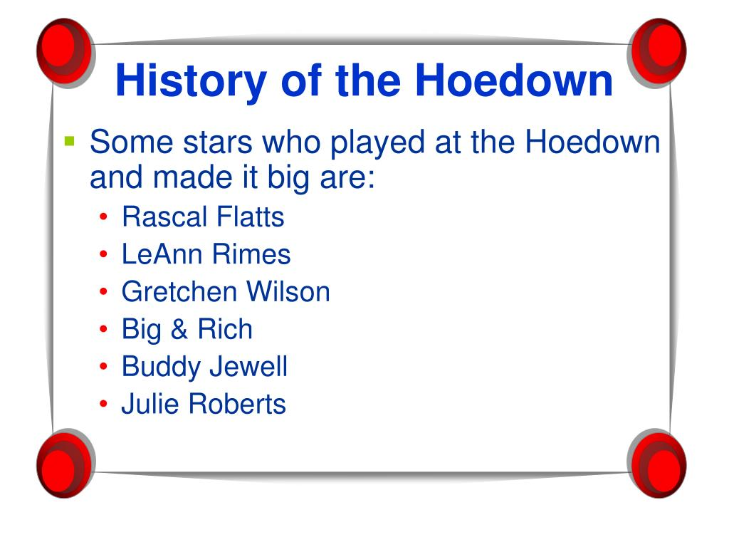 Some stars who played at the Hoedown and made it big are: