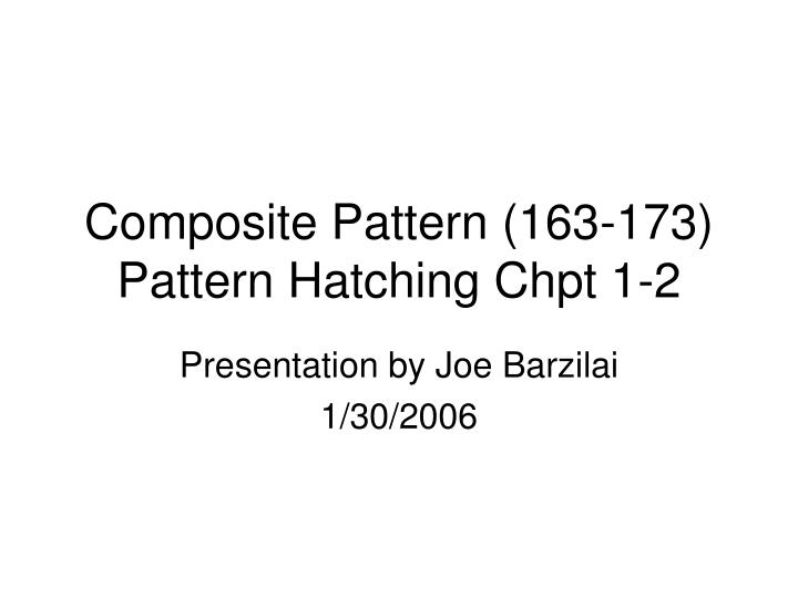 Composite pattern 163 173 pattern hatching chpt 1 2