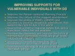 improving supports for vulnerable individuals with dd