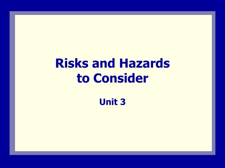 Risks and hazards to consider l.jpg