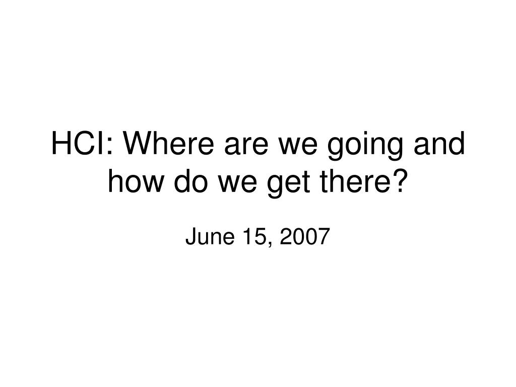 hci where are we going and how do we get there