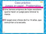 caso pr ctico juegos en papel problem tica