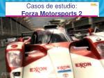 casos de estudio forza motorsports 2