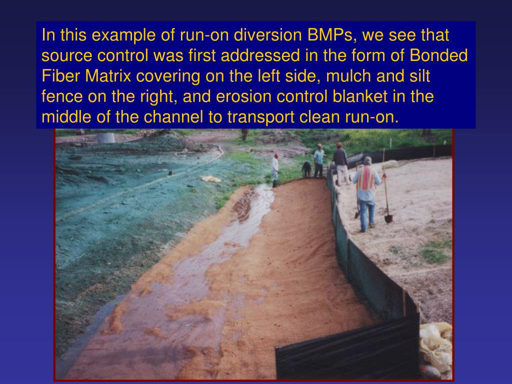 In this example of run-on diversion BMPs, we see that source control was first addressed in the form of Bonded Fiber Matrix covering on the left side, mulch and silt fence on the right, and erosion control blanket in the middle of the channel to transport clean run-on.