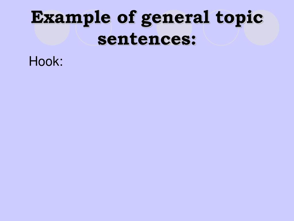 Example of general topic sentences:
