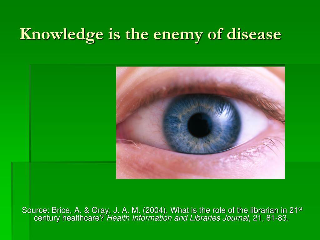 Knowledge is the enemy of disease