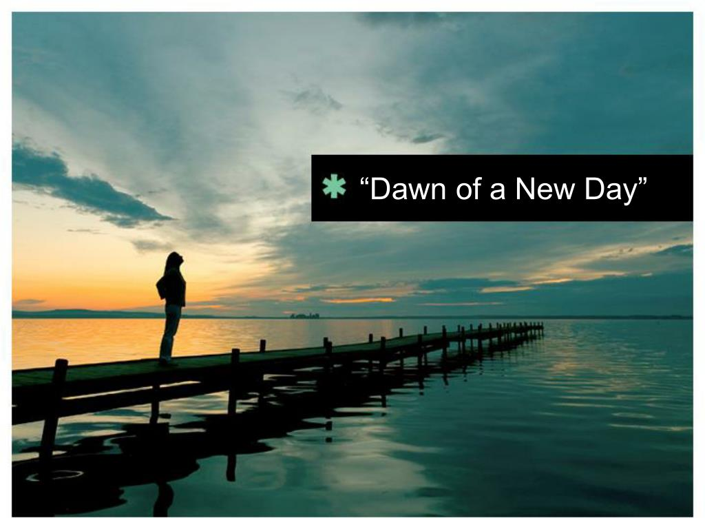 """Dawn of a New Day"""