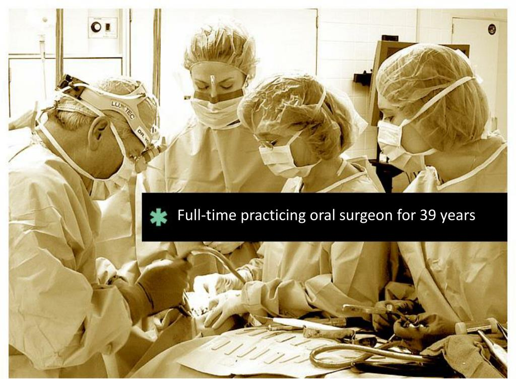 Full-time practicing oral surgeon for 39 years