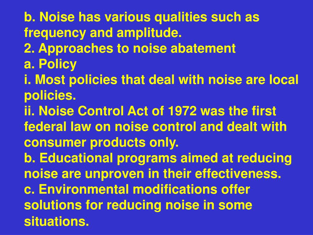 b. Noise has various qualities such as frequency and amplitude.