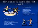 how often do we need to access full records