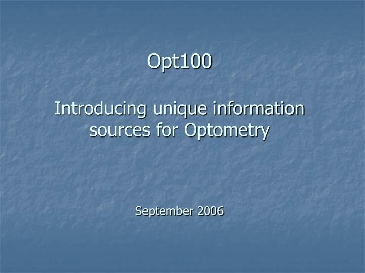 Opt100 introducing unique information sources for optometry september 2006