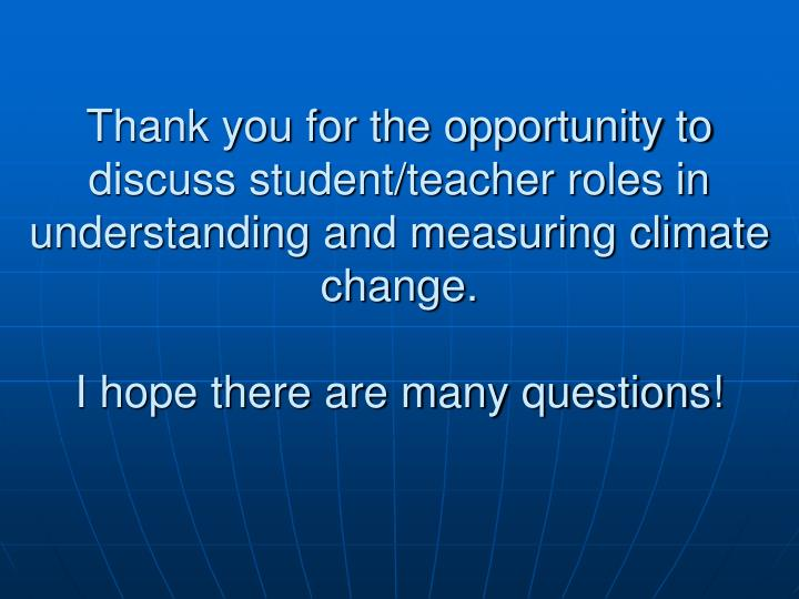 Thank you for the opportunity to discuss student/teacher roles in understanding and measuring climate change.
