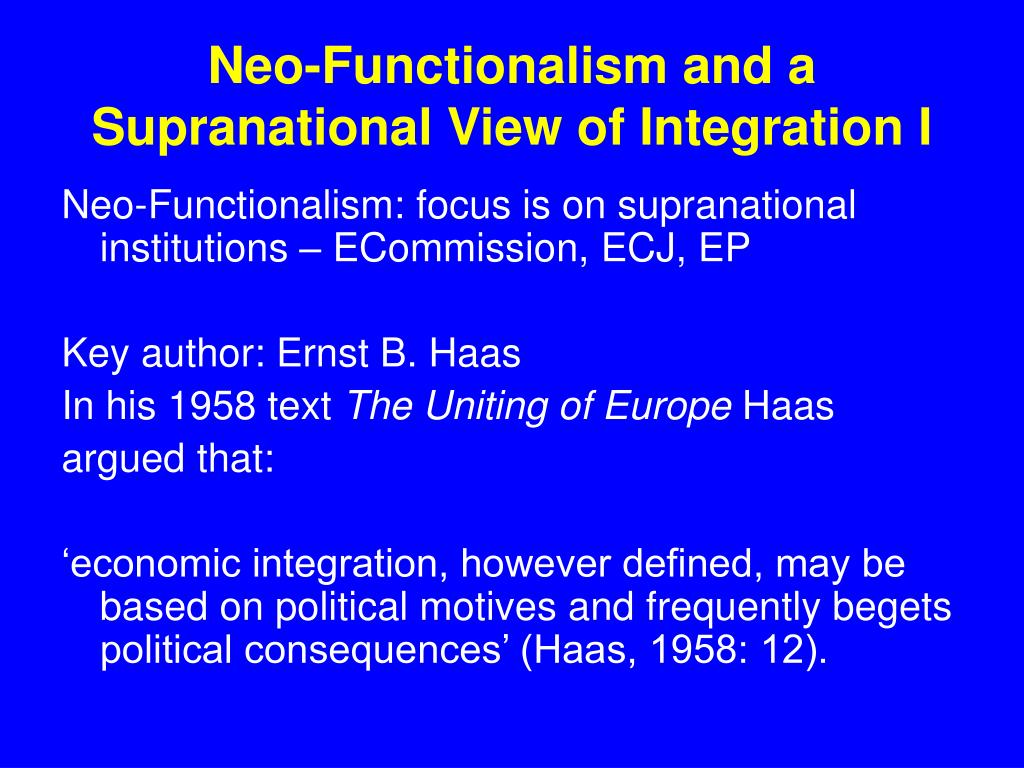Neo-Functionalism and a Supranational View of Integration I